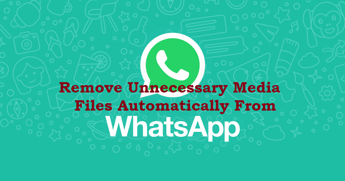 Remove Unnecessary Media files from WhatsApps Automatically