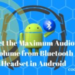 Get the Maximum Audio Volume from Bluetooth Headset in Android