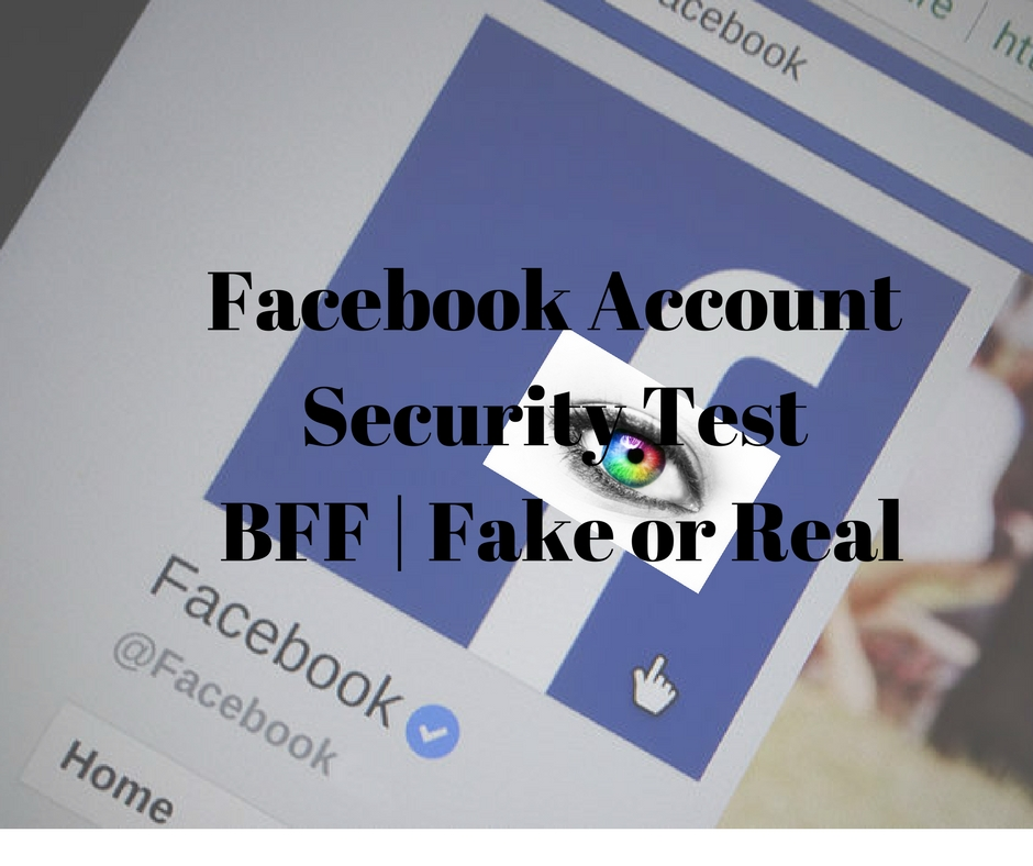 Facebook Account Security Test : BFF   Fake or Real