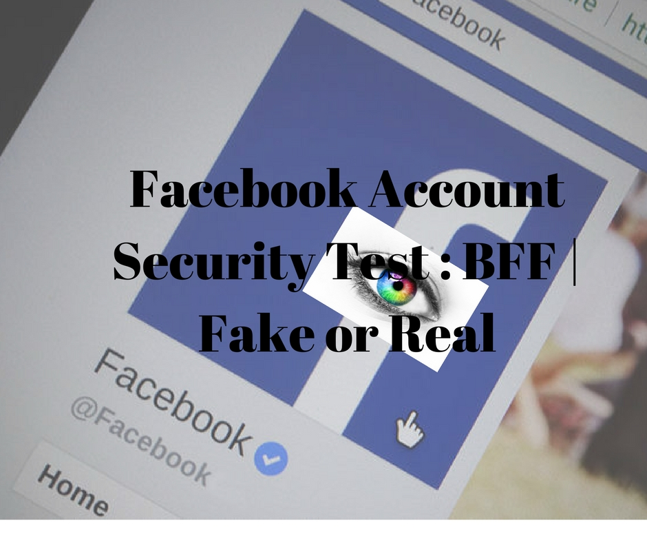 Facebook Account Security Test : BFF | Fake or Real