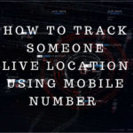 How to Track Someone Live Location Using Mobile Number